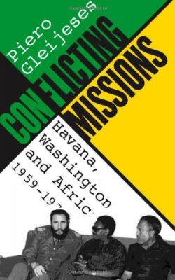 Book cover of Conflicting Missions: Havana, Washington and Africa 1959-1976 by Piero Gleijeses
