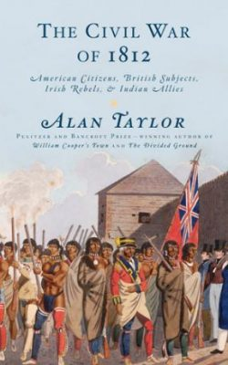 Book cover of The Civil War of 1812: American Citizens, British Subjects, Irish Rebels, & Indian Allies by Alan Taylor