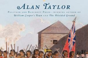The Civil War of 1812: American Citizens, British Subjects, Irish Rebels, & Indian Allies by Alan Taylor (2010)