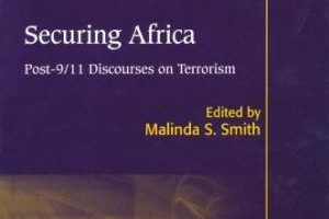 Securing Africa: Post-9/11 Discourses on Terrorism ed. Malinda S. Smith (2010)