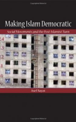 Book cover of Making Islam Democratic: Social Movements and the Post-Islamic Turn by Asef Bayat