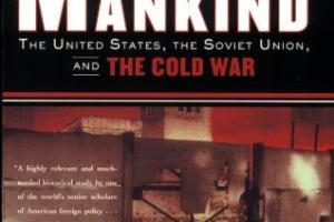 For the Soul of Mankind: The United States, the Soviet Union, and the Cold War by Melvyn P. Leffler (2008)