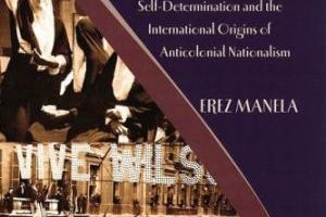 The Wilsonian Moment by Erez Manela (2007)