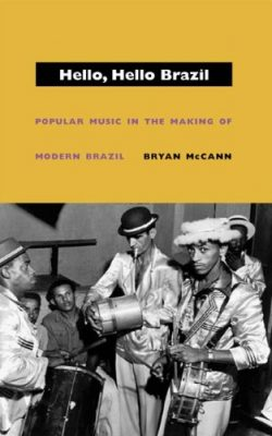 Book cover of Hello, Hello Brazil: Popular Music in the Making of Modern Brazil by Bryan McCann