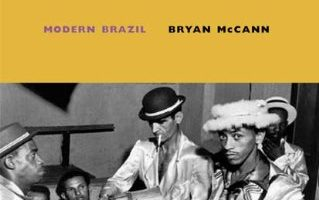 Hello, Hello Brazil: Popular Music in the Making of Modern Brazil by Bryan McCann (2004)