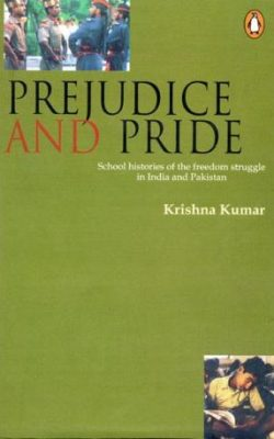 Book cover of Prejudice and Pride: School Histories of the Freedom Struggle in India and Pakistan by Krishna Kumar