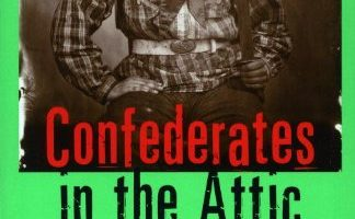 Confederates in the Attic: Dispatches from the Unfinished Civil War by Tony Horwitz (1999)