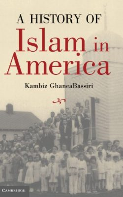 Book cover of A History of Islam in America by Kambiz GhaneaBassiri