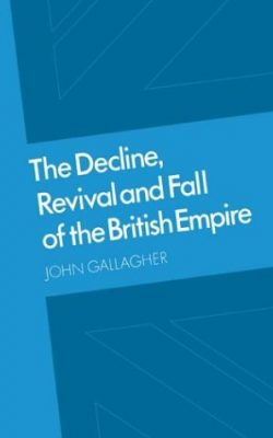 Book cover of The Decline, Revival and Fall of the British Empire by John Gallagher