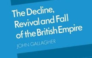 The Decline, Revival and Fall of the British Empire by John Gallagher (1982)