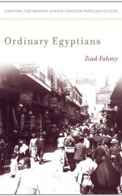 Book cover of Ordinary Egyptians: Creating the Modern Nation Through Popular Culture by Ziad Fahmy