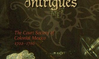Patrons, Partisans, and Palace Intrigues: The Court Society of Colonial Mexico 1702-1710 by Christoph Rosenmüller (2008)