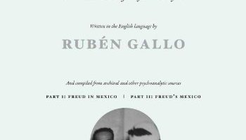 Freud's Mexico: Into the Wilds of Psychoanalysis by Rubén Gallo (2010)