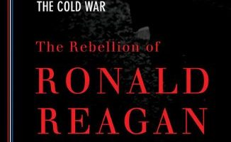 The Rebellion of Ronald Reagan: A History of the End of the Cold War, by James Mann (2010)