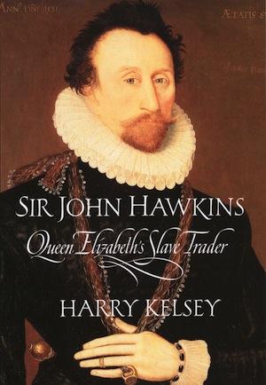 Sir John Hawkins: Queen Elizabeth's Slave Trader, by Harry Kelsey ...