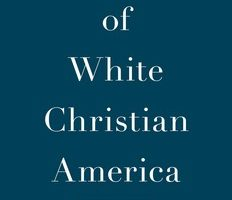 The End of White Christian America, by Robert P. Jones (2016)