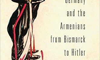 Justifying Genocide: Germany and the Armenians from Bismarck to Hitler, by Stefan Ihrig (2016)