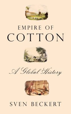 Book cover of Empire of Cotton: A Global History by Sven Beckert