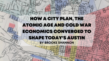 How a city plan, the atomic age and Cold War economics converged to shape today's Austin banner image