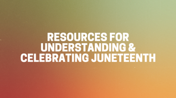 Resources for Understanding and Celebrating Juneteenth