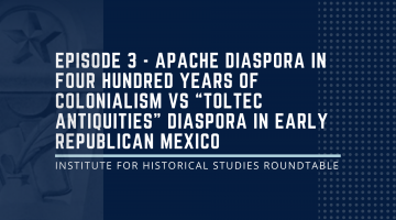 """Episode 3: """"Apache Diaspora in four hundred years of colonialism vs 'Toltec Antiquities' Diaspora in Early Republican Mexico"""""""