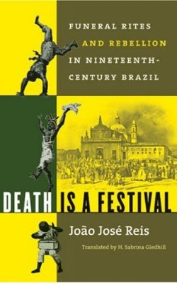 Book cover of Death is a Festival: Funeral Rites and Rebellion in Nineteenth-Century Brazil by João José Reis