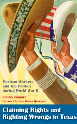 Book cover of Claiming Rights and Righting Wrongs in Texas: Mexican Workers and Job Politics During World War II by Emilio Zamora