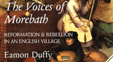 The Voices of Morebath: Reformation and Rebellion in an English Village by Eamon Duffy (2001)