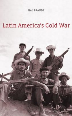 Book cover of Latin America's Cold War by Hal Brands