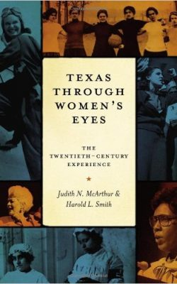 Book cover of Texas Through Women's Eyes: The Twentieth-Century Experience by Harold L. Smith and Judith N. McArthur