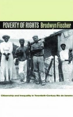 Book cover of Poverty of Rights: Citizenship and Inequality in Twentieth-Century Rio de Janeiro by Brodwyn Fischer