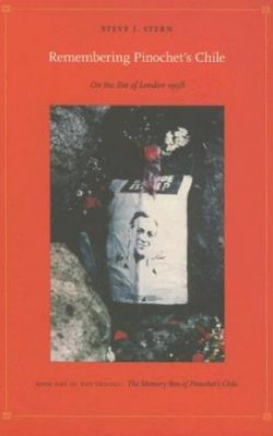 Book cover of Remembering Pinochet's Chile: On the Eve of London 1998 by Steve J. Stern