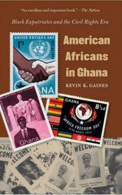 Book cover of American Africans in Ghana: Black Expatriates and the Civil Rights Era by Kevin K. Gaines