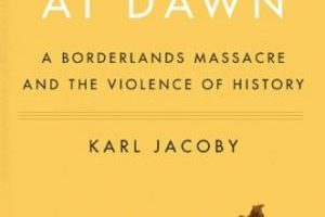 Shadows at Dawn: A Borderlands Massacre and the Violence of History by Karl Jacoby (2008)