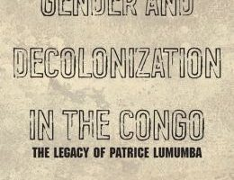 Gender and Decolonization in the Congo: The Legacy of Patrice Lumumba by Karen Bouwer