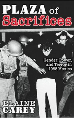 Book cover of Plaza of Sacrifices: Gender, Power, and Terror in 1968 Mexico by Elaine Carey