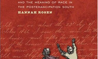 Terror in the Heart of Freedom: Citizenship, Sexual Violence, and the Meaning of Race in the Postemancipation South by Hannah Rosen (2008)