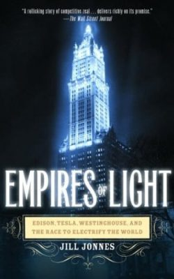 Book cover of Empires of Light: Edison, Tesla, Westinghouse, and the Race to Electrify the World by Jill Jonnes