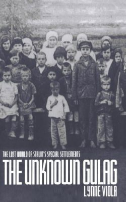 Book cover of The Unknown Gulag: The Lost World of Stalin's Special Settlements by Lynne Viola
