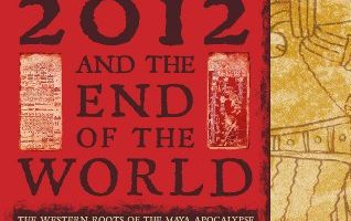 2012 and the End of the World: The Western Roots of the Maya Apocalypse by Matthew Restall and Amara Solari (2011)