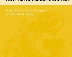 How Taiwan Became Chinese: Dutch, Spanish, and Han Colonization in the Seventeenth Century, by Tonio Andrade (2008)