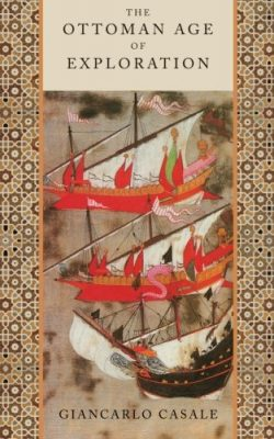 Book cover of The Ottoman Age of Exploration by Giancarlo Casale