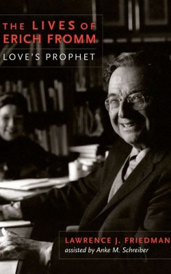 Book cover of The Lives of Erich Fromm: Love's Prophet by Lawrence J. Friedman