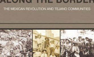 War Along the Border: The Mexican Revolution and the Tejano Communities edited by Arnoldo De León (2012)