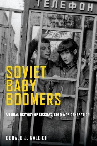 Soviet Baby Boomers: An Oral History of Russia's Cold War ...