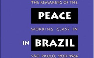 For Social Peace in Brazil: Industrialists and the Remaking of the Working Class in São Paulo, 1920-1964 by Barbara Weinstein (1996)