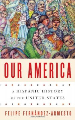 Book cover of Our America: A Hispanic History of the United States by Felipe Fernández-Armesto