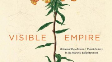 Visible Empire: Botanical Expeditions and Visual Culture in the Hispanic Enlightenment, by Daniela Bleichmar (2012)