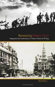 reinventing-modern-china-imagination-authenticity-in-chinese-historial-huaiyin-li-hardcover-cover-art