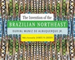 The Invention of the Brazilian Northeast, by Durval Muniz de Albuquerque Jr. (2014)